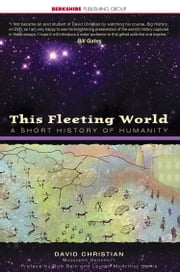 This Fleeting World: A Short History of Humanity ebook by David Christian