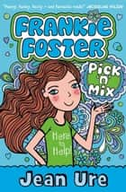 Pick 'n' Mix (Frankie Foster, Book 2) ebook by Jean Ure
