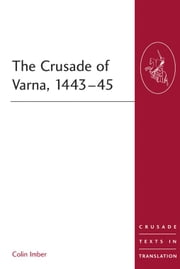 The Crusade of Varna, 1443-45 ebook by Professor Colin Imber,Professor Malcolm Barber,Professor Peter W Edbury,Professor Bernard Hamilton,Professor Norman Housley,Professor Peter Jackson
