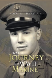 My Journey as a WWII Marine ebook by John E. Hinrichs
