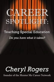 Career Spotlight: Teaching Special Education ebook by Cheryl Rogers