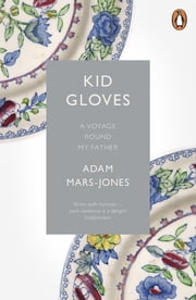 Kid Gloves - A Voyage Round My Father ebook by Adam Mars-Jones