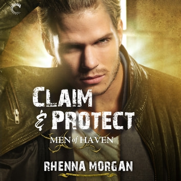 Claim & Protect - Men of Haven, #3 audiobook by Rhenna Morgan