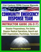 21st Century FEMA Community Emergency Response Team (CERT) Instructor Guide (IG-317), Disaster Preparedness, Fire Safety, Disaster Operations, Psychology, Terrorism ebook by Progressive Management
