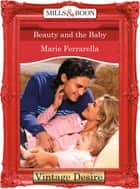 Beauty and the Baby (Mills & Boon Desire) eBook by Marie Ferrarella