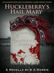 Huckleberry's Hail Mary ebook by K  A Harris