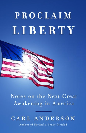 Proclaim Liberty - Notes on the Next Great Awakening in America ebook by Carl Anderson