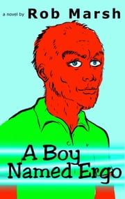 A Boy Named Ergo ebook by Rob Marsh