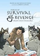 Stories of Survival & Revenge - From Inuit Folklore ebook by Rachel Qitsualik-Tinsley, Sean Qitsualik-Tinsley, Jeremy Mohler