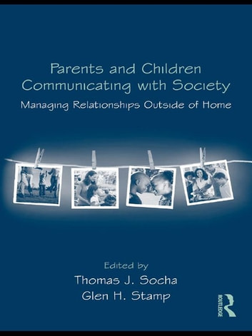 Parents and Children Communicating with Society - Managing Relationships Outside of the Home ebook by