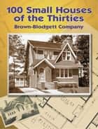 100 Small Houses of the Thirties ebook by Brown-Blodgett Company