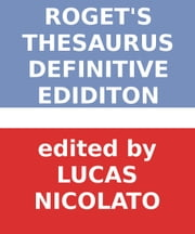 Roget's Thesaurus - Definitive Edition [Fully Searchable] ebook by Peter Mark Roget,Lucas Nicolato