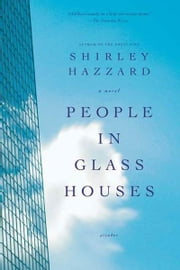 People in Glass Houses - A Novel ebook by Shirley Hazzard