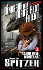 "A Dinosaur Is A Man's Best Friend: ""Radio Free Montana"" - A Dinosaur Is A Man's Best Friend (A Serialized Novel), #1 ebook by Wayne Kyle Spitzer"