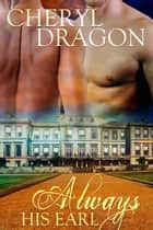 Always His Earl ebook by Cheryl Dragon