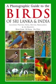 A Photographic Guide to the Birds of Sri Lanka & India - Including Pakistan, Nepal, Bhutanh, Bangladesh, & the Maldives ebook by Bikram Grewal,Bill Harvey,Otto Pfister