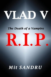 R.I.P., The Death of a Vampire - Vlad V, #2 ebook by Mit Sandru