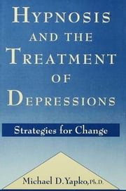 Hypnosis and the Treatment of Depressions - Strategies for Change ebook by Michael D. Yapko
