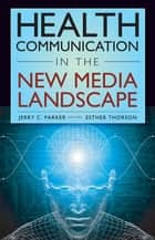 Health Communication in the New Media Landscape ebook by Dr. Jerry C. Parker, PhD, Dr. Esther Thorson,...