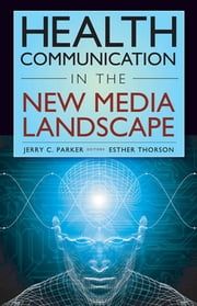 Health Communication in the New Media Landscape ebook by Dr. Jerry C. Parker, PhD,Dr. Esther Thorson, PhD