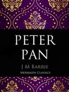 Peter Pan - An Original Classic ebook by J M Barrie