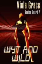 Wyt and Wild ebook by Viola Grace