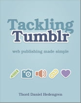 Tackling Tumblr - Web Publishing Made Simple ebook by Thord Daniel Hedengren
