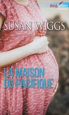 La maison du Pacifique ebook by Susan Wiggs