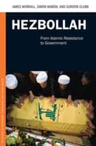 Hezbollah: From Islamic Resistance to Government - From Islamic Resistance to Government ebook by James Worrall, Simon Mabon, Gordon Clubb