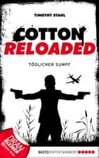 Cotton Reloaded - 21 - Tödlicher Sumpf ebook by Timothy Stahl