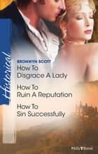 How To Disgrace A Lady/How To Ruin A Reputation/How To Sin eBook by Bronwyn Scott