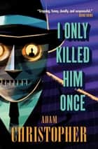 I Only Killed Him Once - LA Trilogy #3 ebook by Adam Christopher