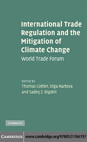 International Trade Regulation and the Mitigation of Climate Change ebook by Cottier, Thomas