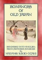 ROMANCES OF OLD JAPAN - 11 illustrated romances from the Ancient land of Nippon ebook by Anon E. Mouse, Translated by Mdme Yukio Ozaki