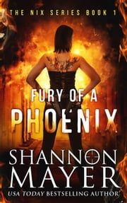 Fury of a Phoenix - The Nix Series, #1 ebook by Shannon Mayer