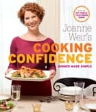 Joanne Weir's Cooking Confidence ebook by Joanne Weir