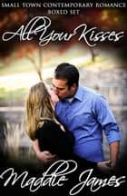 All Your Kisses ebook by Maddie James