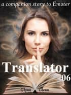 Translator: Volume 06 of 08 ebook by Glynn Glenn