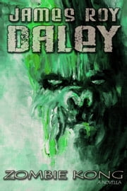 Zombie Kong ebook by James Roy Daley