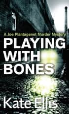 Playing With Bones - Number 2 in series ebook by Kate Ellis