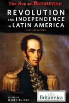 Revolution and Independence in Latin America ebook by Meredith Day,Meredith Day