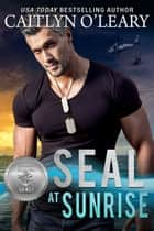 SEAL at Sunrise ebook by Caitlyn O'Leary, Suspense Sisters