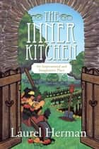 The Inner Kitchen - An Inspirational and Imaginative Place ebook by Laurel Herman