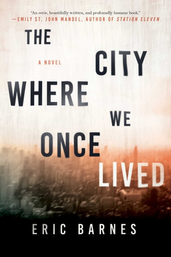 The City Where We Once Lived Ebook By Eric Barnes 9781628728842