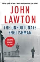 The Unfortunate Englishman ebook by John Lawton