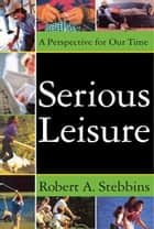Serious Leisure - A Perspective for Our Time ebook by David.B Sachsman