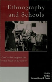 Ethnography and Schools - Qualitative Approaches to the Study of Education ebook by Yali Zou,Enrique T. Trueba