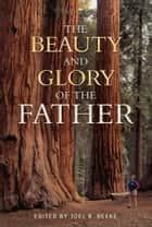 The Beauty and Glory of the Father ebook by