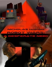 Robot Wars: A Desperate Need ebook by Nicholas Haring
