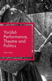 Yorùbá Performance, Theatre and Politics - Staging Resistance ebook by Dr Glenn Odom